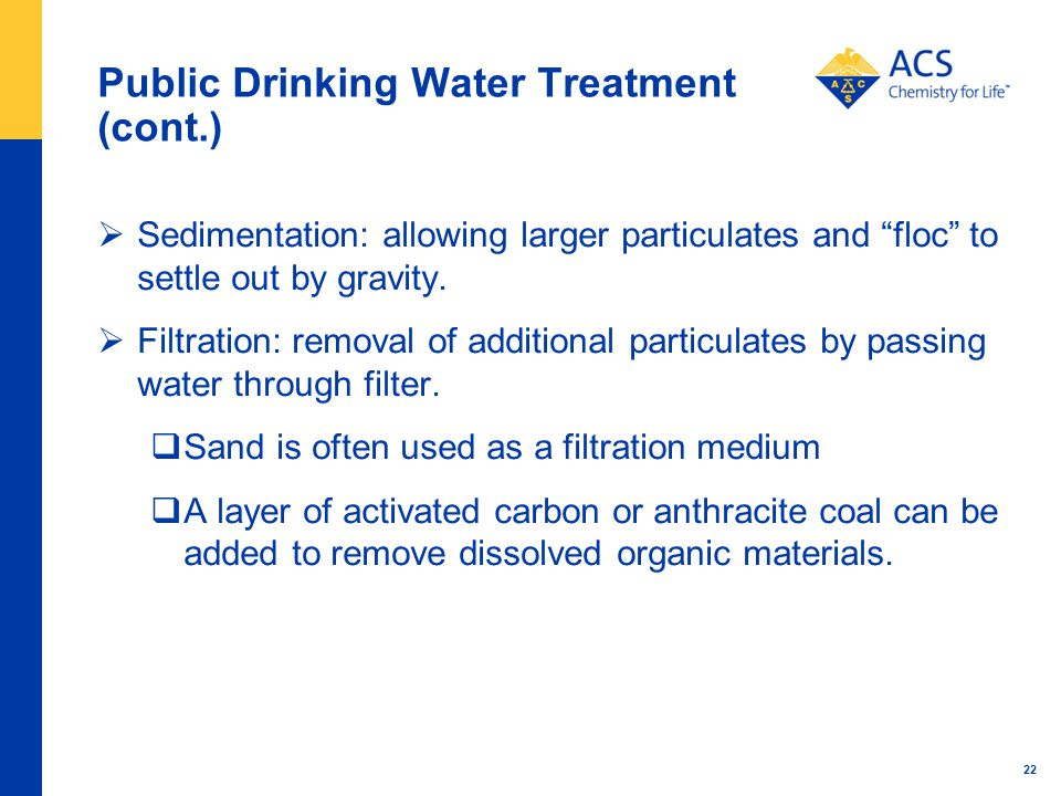 Public Drinking Water Treatment (cont.) Sedimentation: allowing larger particulates and floc to settle out by gravity.