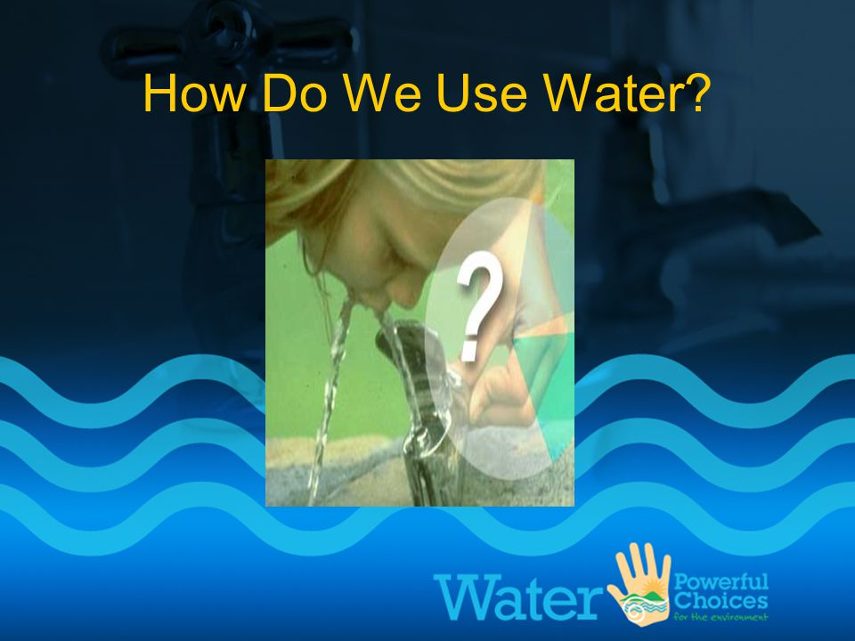 How Do We Use Water