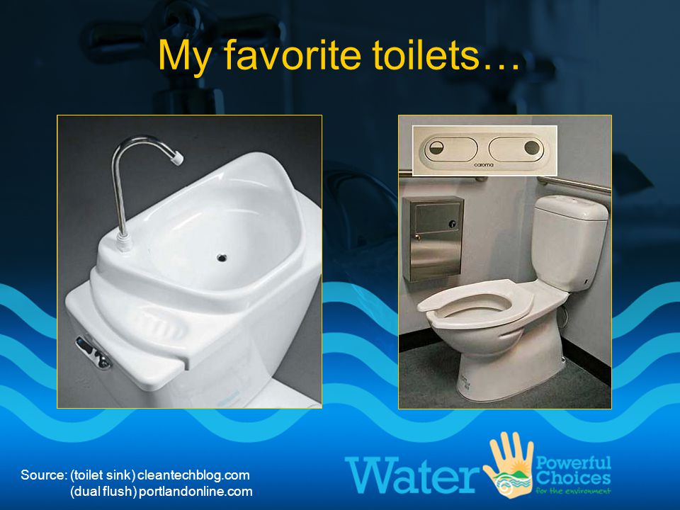 My favorite toilets… Source:(toilet sink) cleantechblog.com (dual flush) portlandonline.com