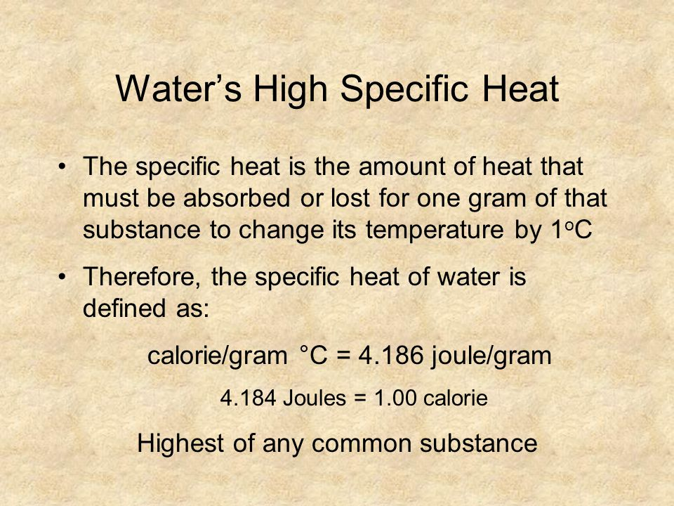 Waters High Specific Heat The specific heat is the amount of heat that must be absorbed or lost for one gram of that substance to change its temperatu
