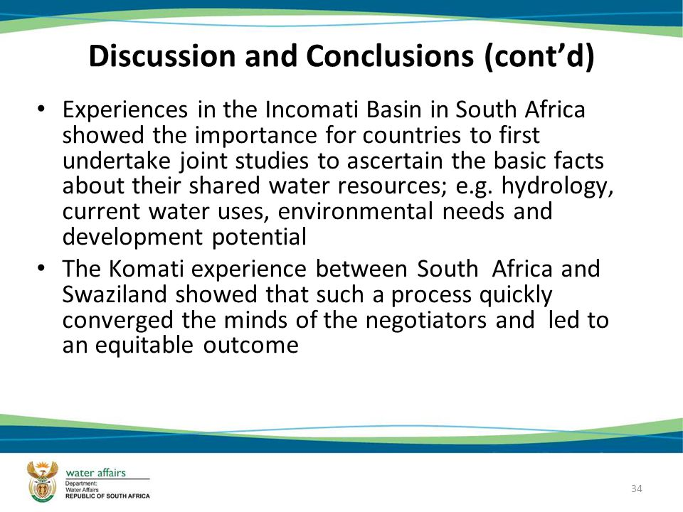 34 Discussion and Conclusions (contd) Experiences in the Incomati Basin in South Africa showed the importance for countries to first undertake joint studies to ascertain the basic facts about their shared water resources; e.g.