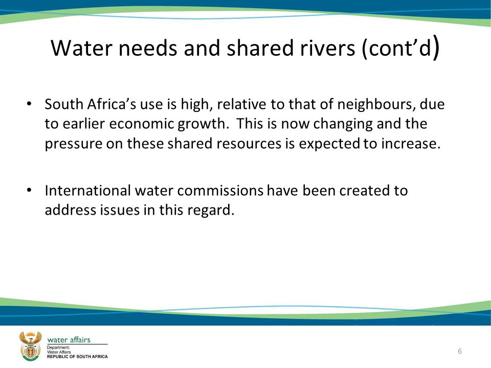 6 Water needs and shared rivers (contd ) South Africas use is high, relative to that of neighbours, due to earlier economic growth.