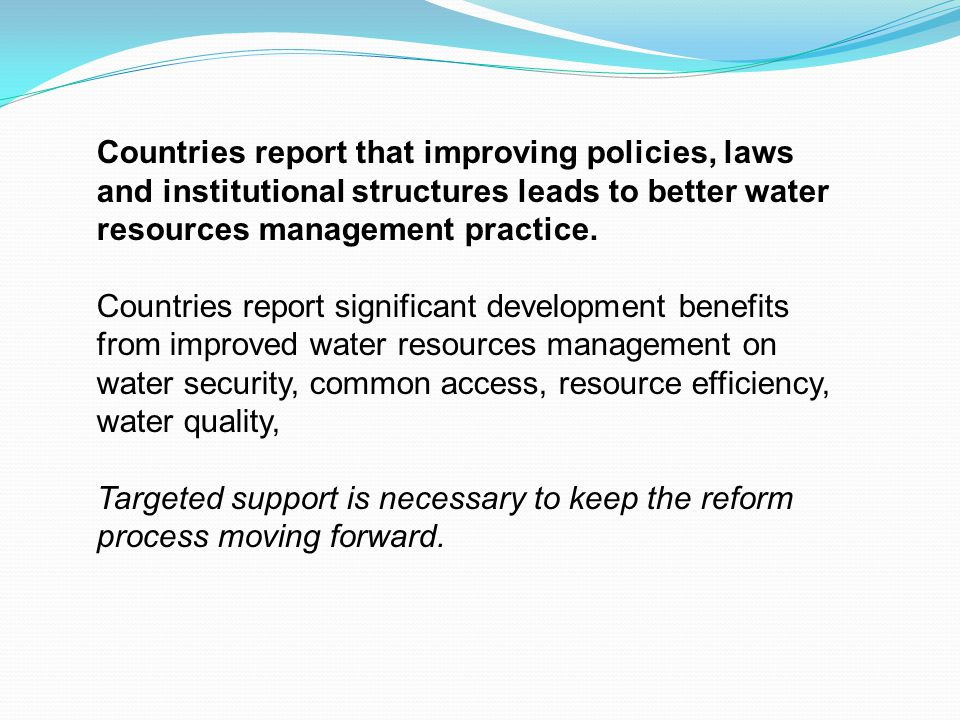 Countries report that improving policies, laws and institutional structures leads to better water resources management practice.