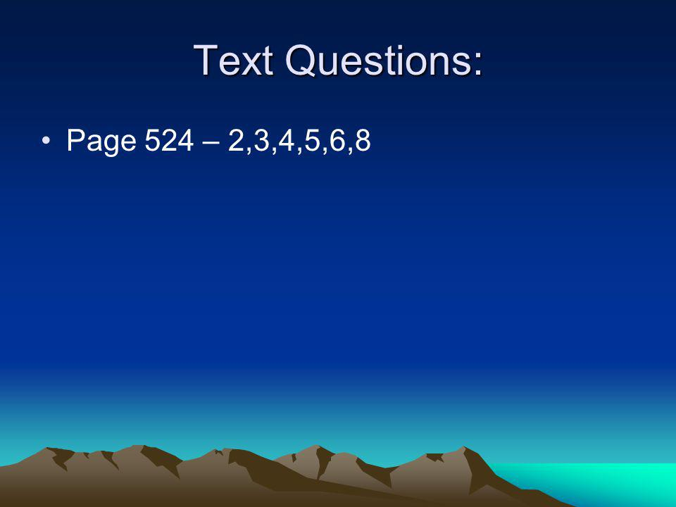 Text Questions: Page 524 – 2,3,4,5,6,8