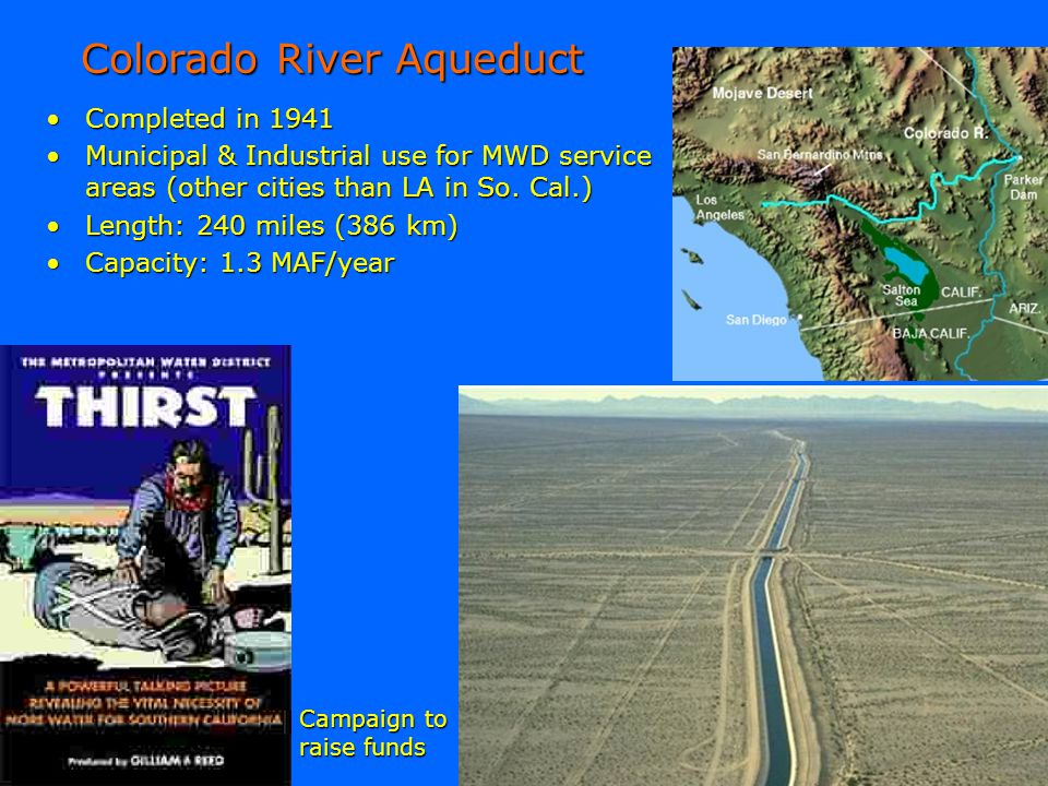 Colorado River Aqueduct Completed in 1941Completed in 1941 Municipal & Industrial use for MWD service areas (other cities than LA in So. Cal.)Municipa