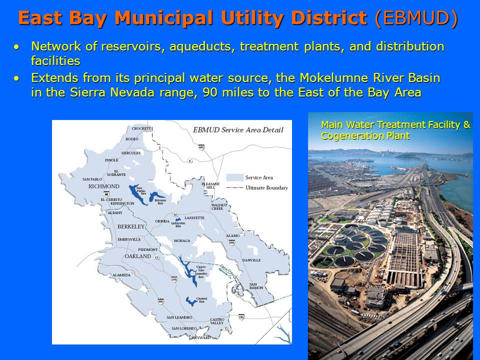 East Bay Municipal Utility District (EBMUD) Network of reservoirs, aqueducts, treatment plants, and distribution facilitiesNetwork of reservoirs, aque