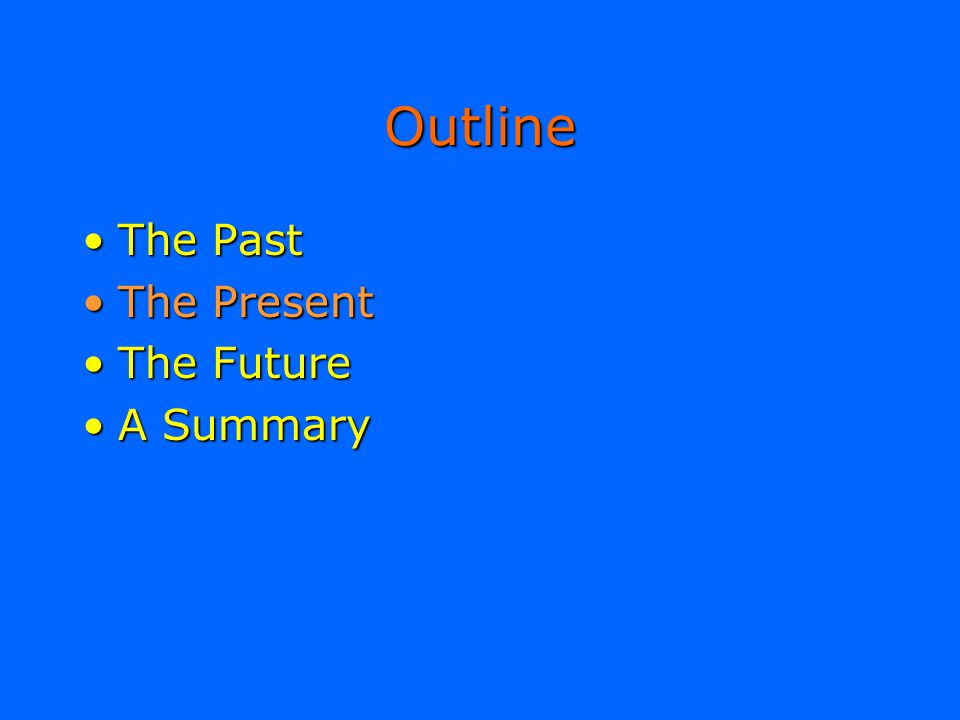 Outline The PastThe Past The PresentThe Present The FutureThe Future A SummaryA Summary
