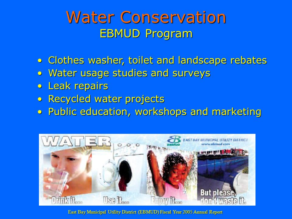 Water Conservation EBMUD Program Clothes washer, toilet and landscape rebatesClothes washer, toilet and landscape rebates Water usage studies and surv
