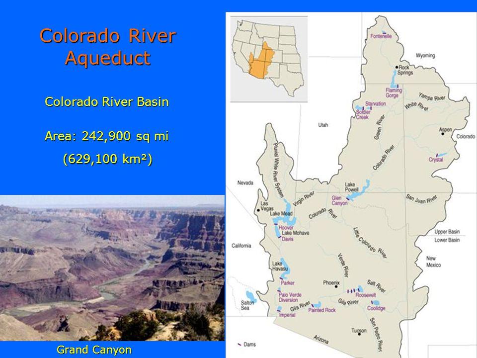 Colorado River Aqueduct Colorado River Basin Area: 242,900 sq mi (629,100 km²) Grand Canyon