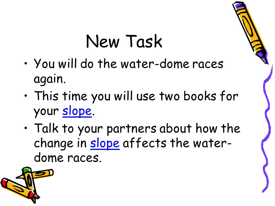 New Task You will do the water-dome races again.This time you will use two books for your slope.