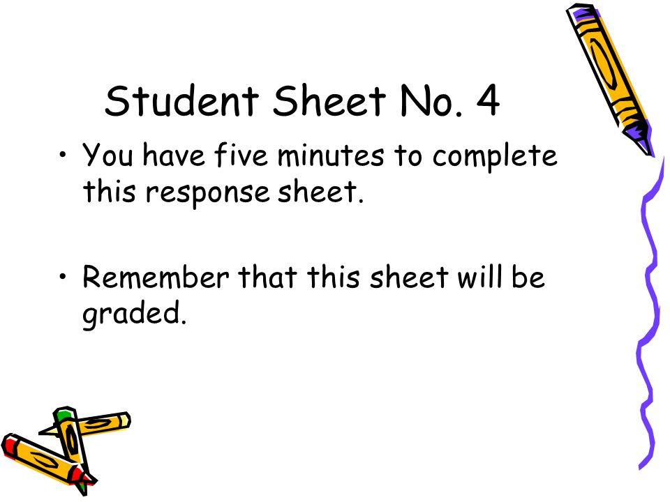 Student Sheet No.4 You have five minutes to complete this response sheet.