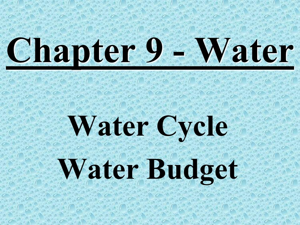 Chapter 9 - Water Water Cycle Water Budget