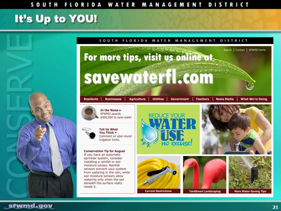 21 For more tips, visit us online at savewaterfl.com Its Up to YOU!