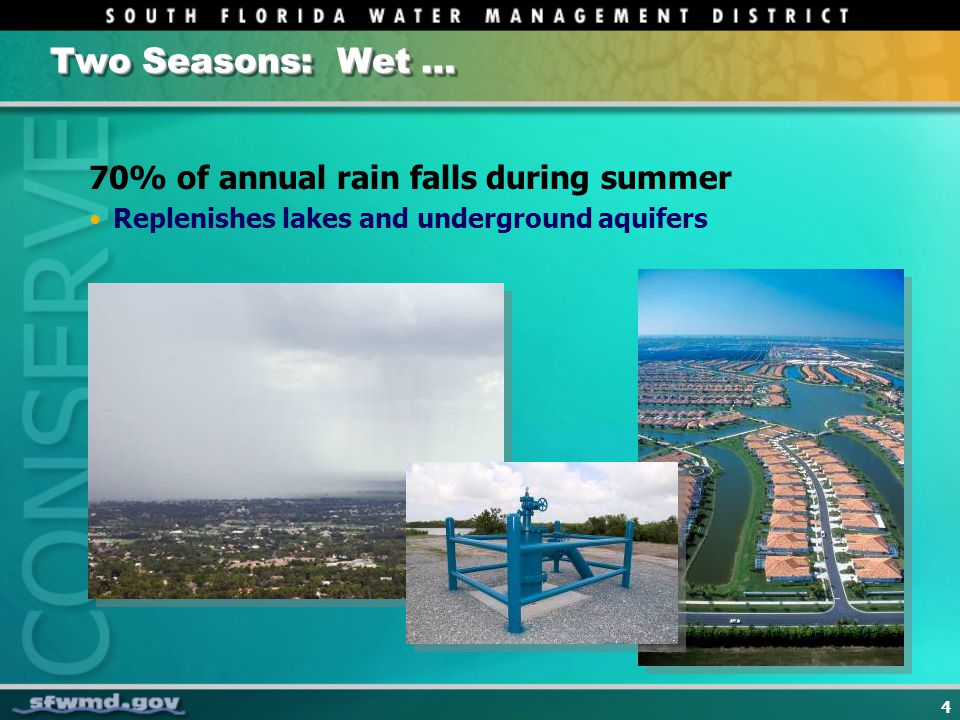 4 Two Seasons: Wet … 70% of annual rain falls during summer Replenishes lakes and underground aquifers