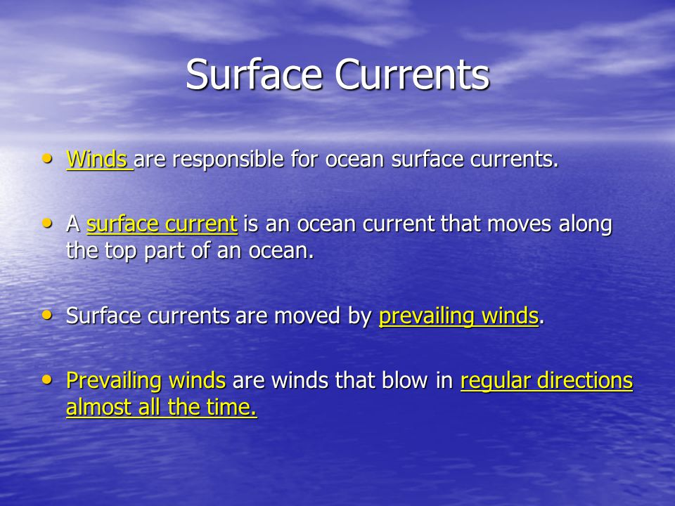 Surface Currents Winds are responsible for ocean surface currents. Winds are responsible for ocean surface currents. A surface current is an ocean cur