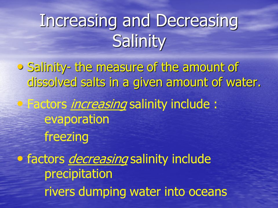 Increasing and Decreasing Salinity Salinity- the measure of the amount of dissolved salts in a given amount of water. Salinity- the measure of the amo