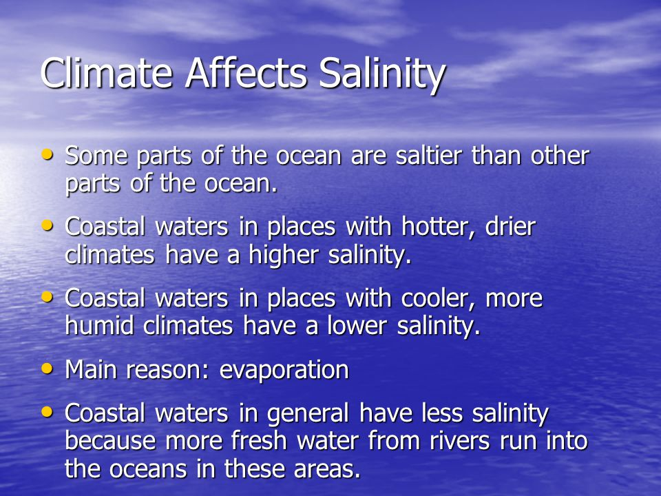 Climate Affects Salinity Some parts of the ocean are saltier than other parts of the ocean. Some parts of the ocean are saltier than other parts of th