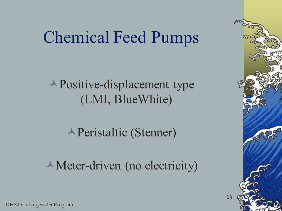 DHS Drinking Water Program 28 Chemical Feed Pumps Positive-displacement type (LMI, BlueWhite) Peristaltic (Stenner) Meter-driven (no electricity)