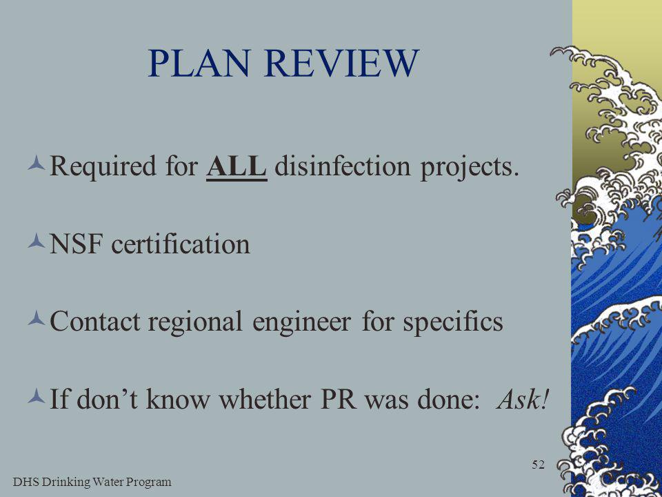 DHS Drinking Water Program 52 PLAN REVIEW Required for ALL disinfection projects.