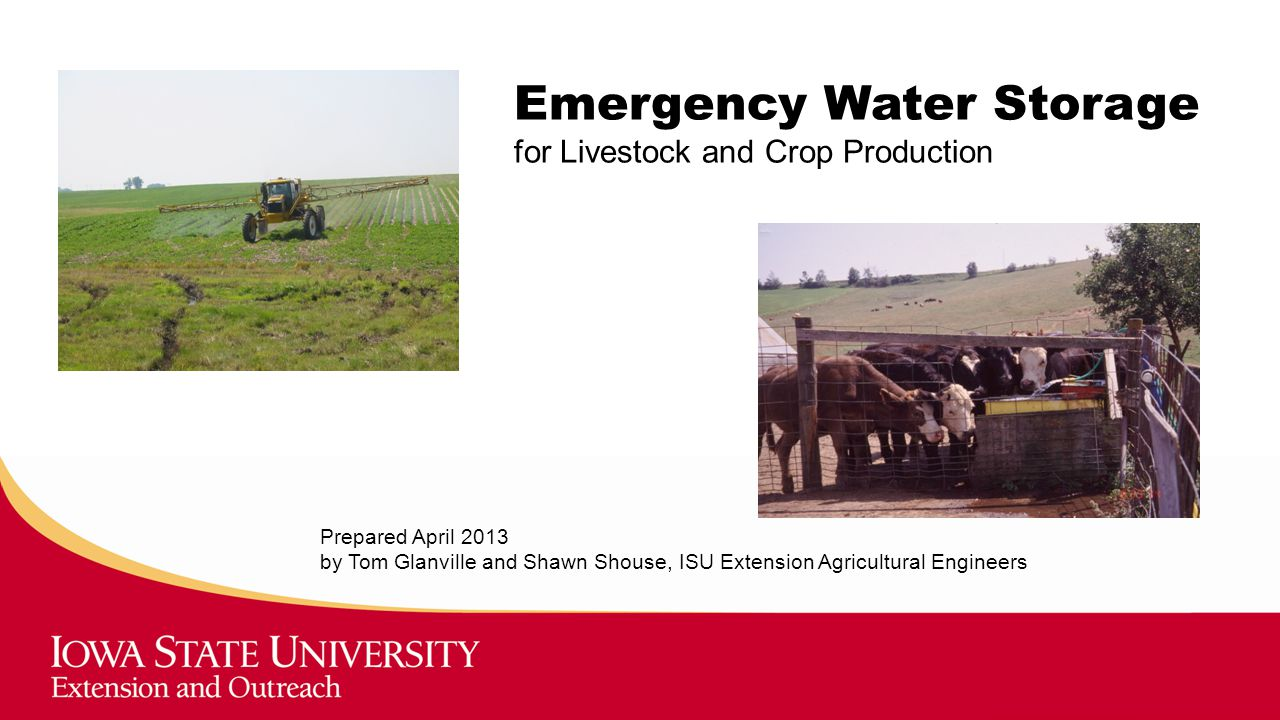 Prepared April 2013 by Tom Glanville and Shawn Shouse, ISU Extension Agricultural Engineers Emergency Water Storage for Livestock and Crop Production