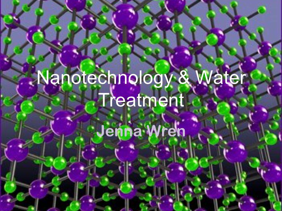 Nanotechnology & Water Treatment Jenna Wren