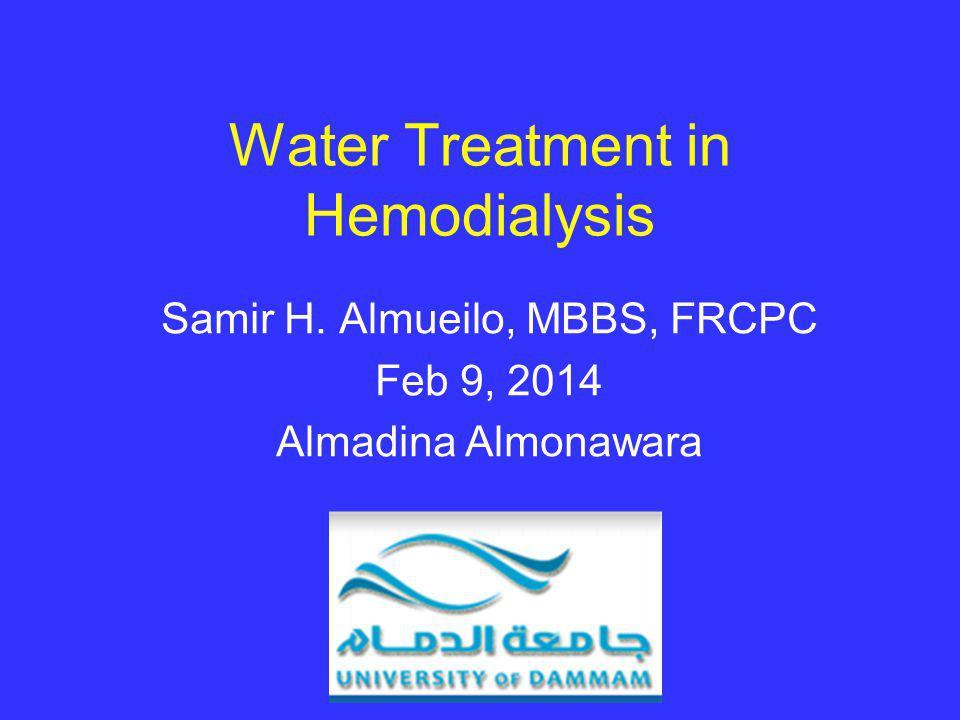 Water Treatment in Hemodialysis Samir H. Almueilo, MBBS, FRCPC Feb 9, 2014 Almadina Almonawara