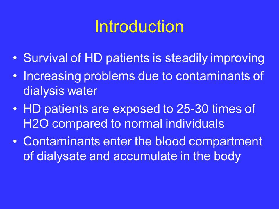 Introduction Survival of HD patients is steadily improving Increasing problems due to contaminants of dialysis water HD patients are exposed to 25-30