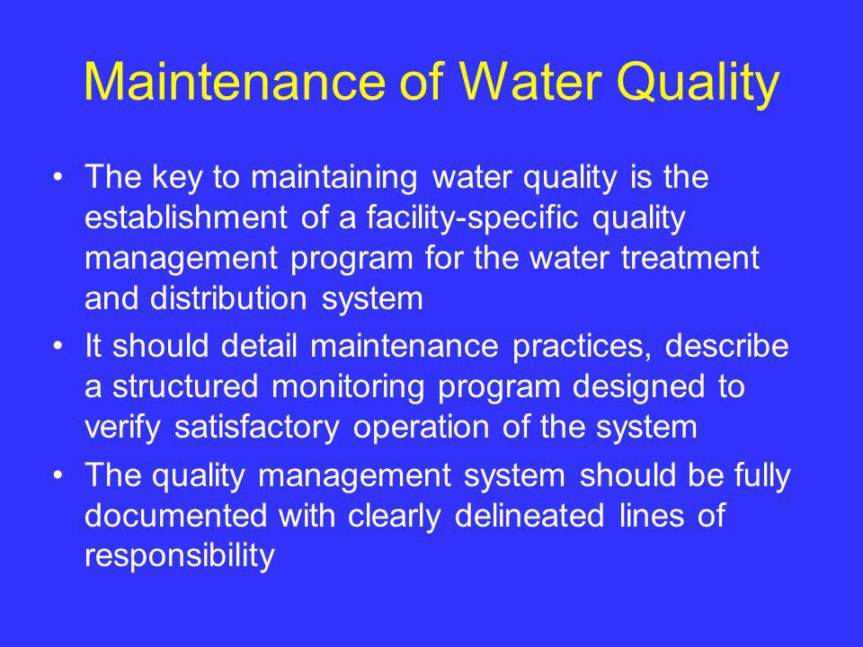 Maintenance of Water Quality The key to maintaining water quality is the establishment of a facility-specific quality management program for the water