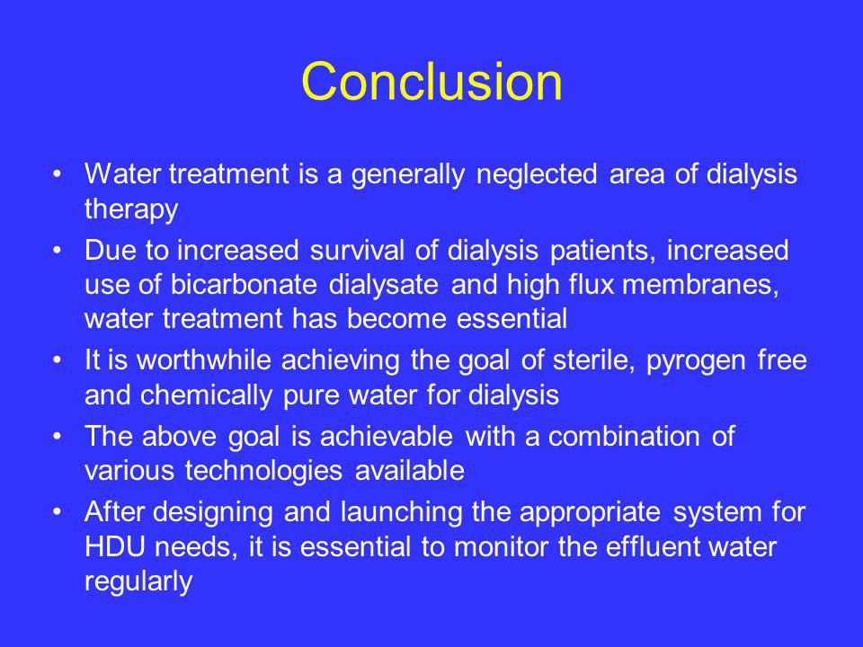 Conclusion Water treatment is a generally neglected area of dialysis therapy Due to increased survival of dialysis patients, increased use of bicarbon