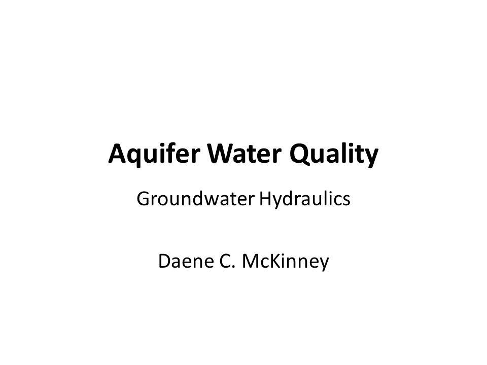 Aquifer Water Quality Groundwater Hydraulics Daene C. McKinney