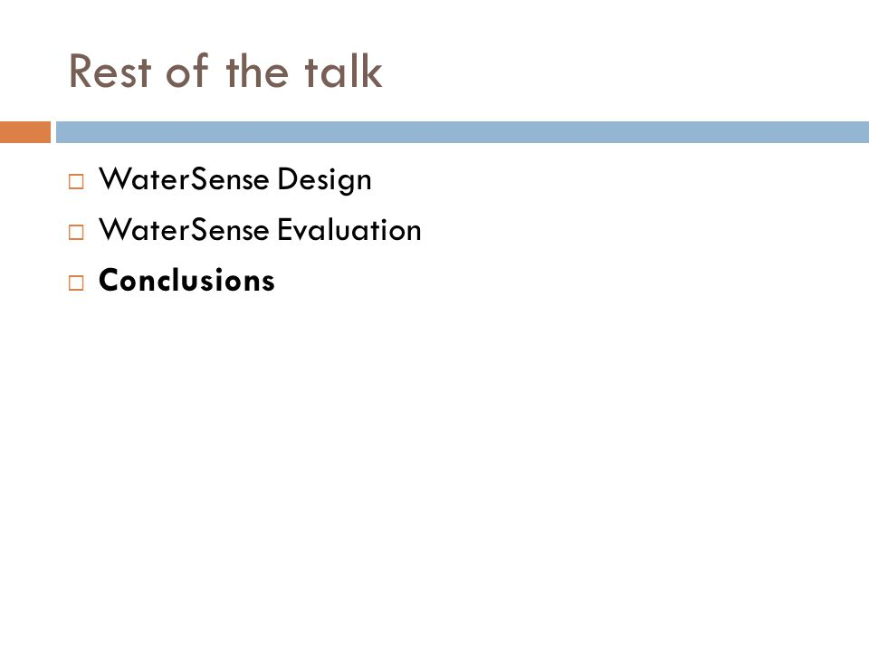 Rest of the talk WaterSense Design WaterSense Evaluation Conclusions