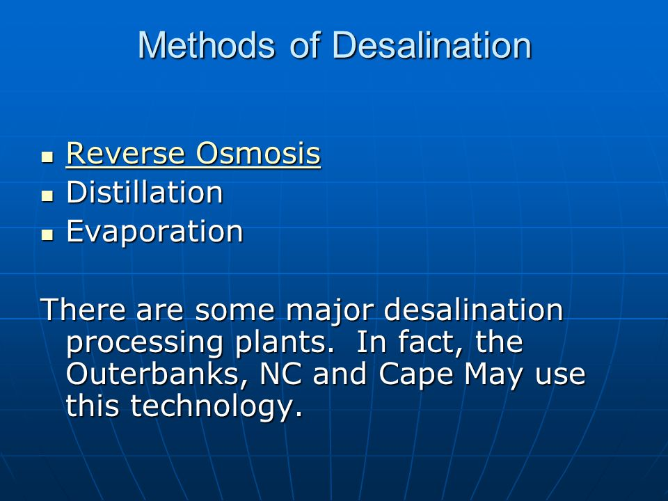 Methods of Desalination Reverse Osmosis Reverse Osmosis Reverse Osmosis Reverse Osmosis Distillation Distillation Evaporation Evaporation There are some major desalination processing plants.
