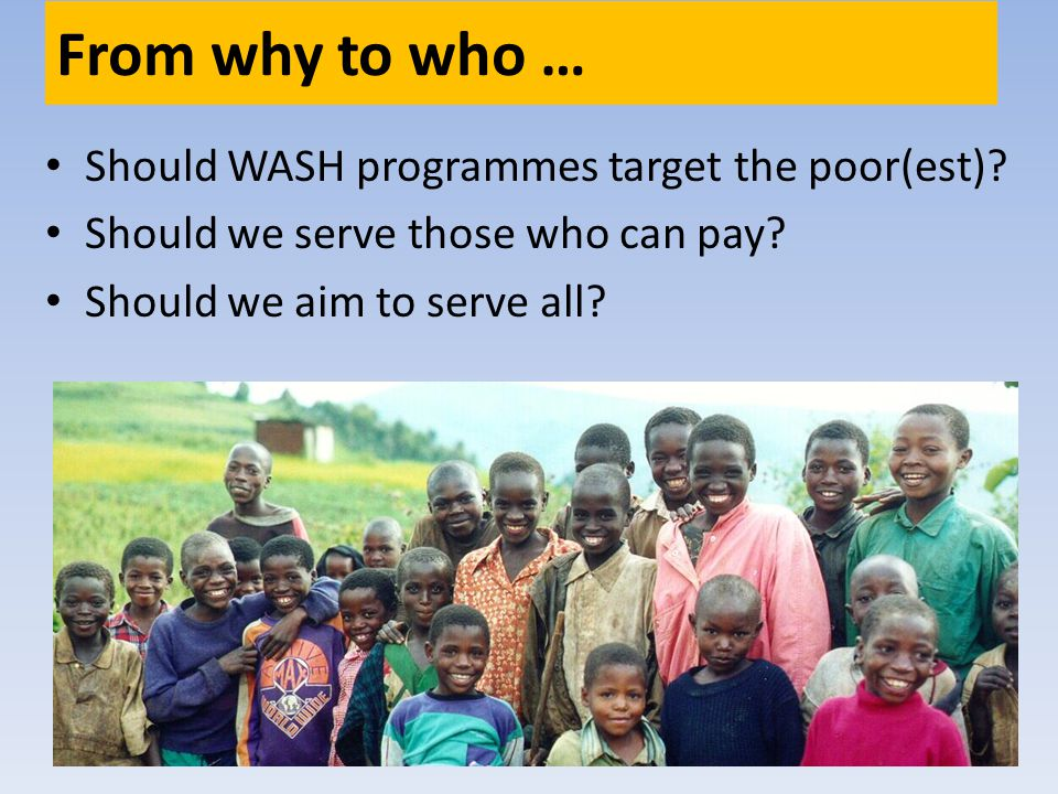 From why to who … Should WASH programmes target the poor(est).