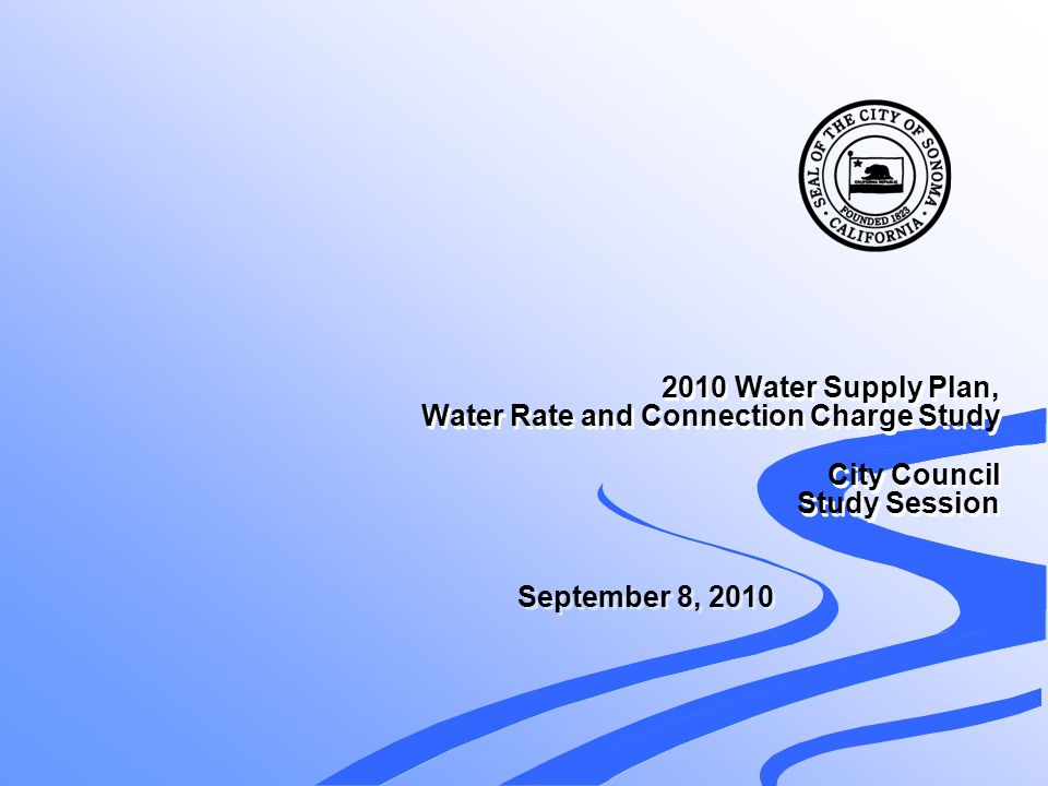 2010 Water Supply Plan, Water Rate and Connection Charge Study City Council Study Session September 8, 2010
