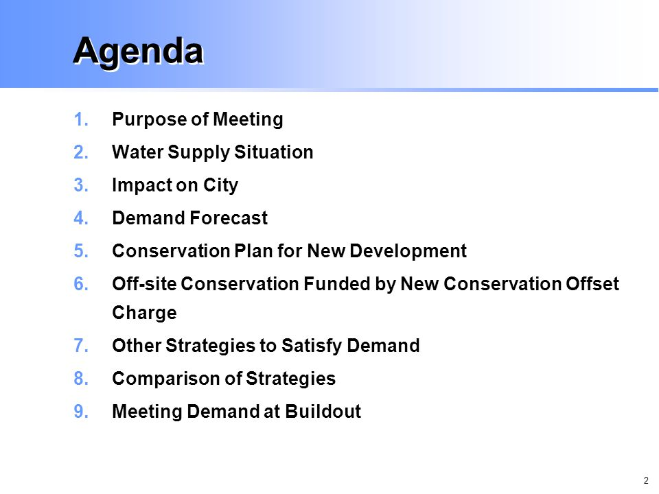 2 Agenda 1.Purpose of Meeting 2.Water Supply Situation 3.Impact on City 4.Demand Forecast 5.Conservation Plan for New Development 6.Off-site Conservation Funded by New Conservation Offset Charge 7.Other Strategies to Satisfy Demand 8.Comparison of Strategies 9.Meeting Demand at Buildout
