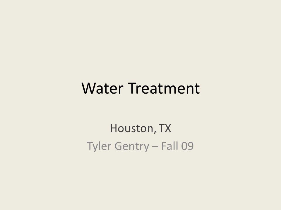 Water Treatment Houston, TX Tyler Gentry – Fall 09