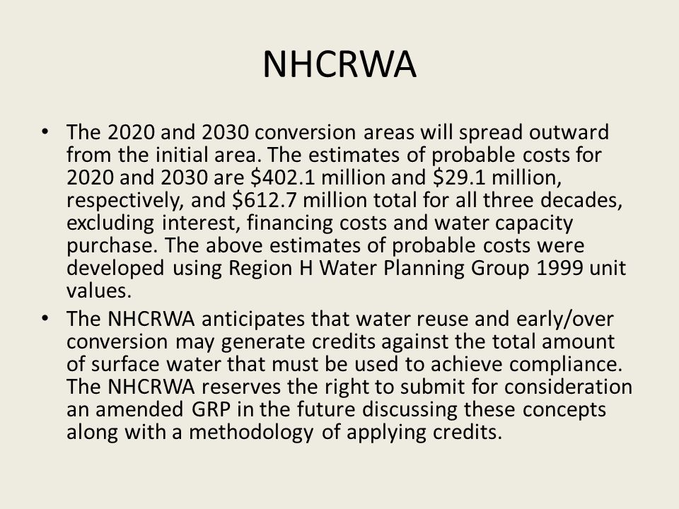 NHCRWA The 2020 and 2030 conversion areas will spread outward from the initial area. The estimates of probable costs for 2020 and 2030 are $402.1 mill