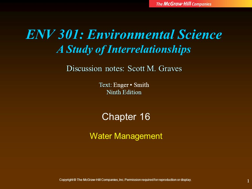 1 Chapter 16 Water Management Copyright © The McGraw-Hill Companies, Inc. Permission required for reproduction or display. ENV 301: Environmental Scie