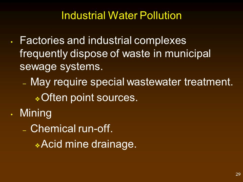 29 Industrial Water Pollution Factories and industrial complexes frequently dispose of waste in municipal sewage systems. – May require special wastew