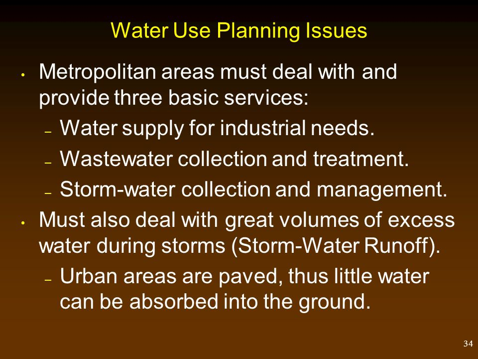 34 Water Use Planning Issues Metropolitan areas must deal with and provide three basic services: – Water supply for industrial needs. – Wastewater col
