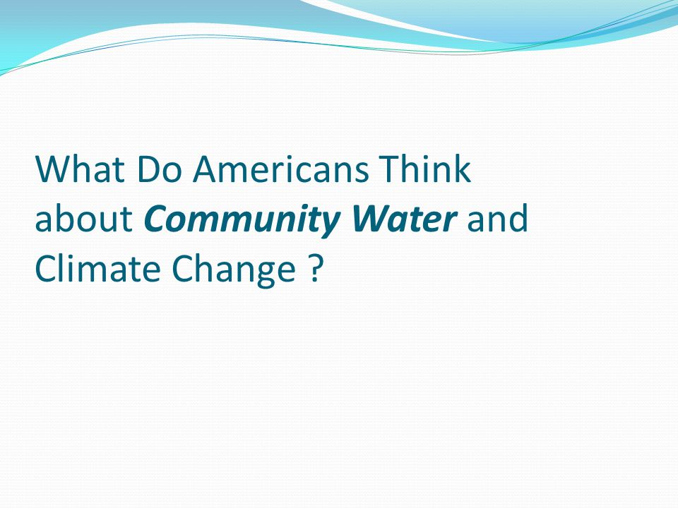 What Do Americans Think about Community Water and Climate Change ?