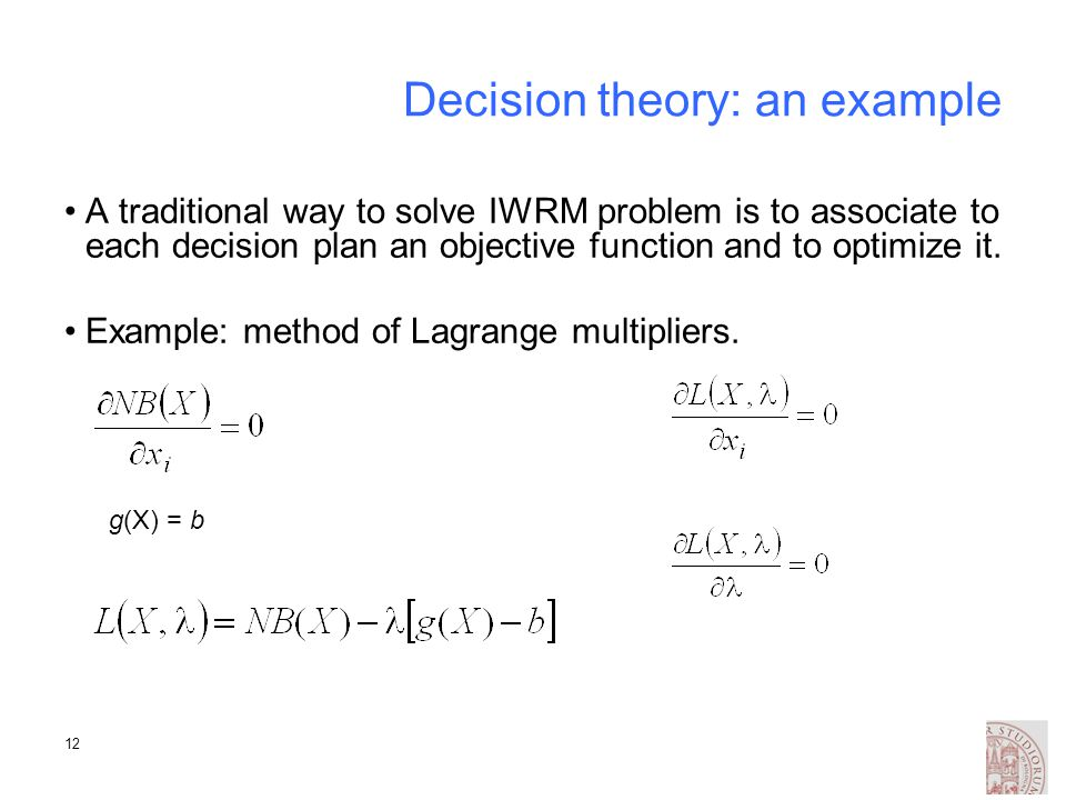 12 Decision theory: an example A traditional way to solve IWRM problem is to associate to each decision plan an objective function and to optimize it.