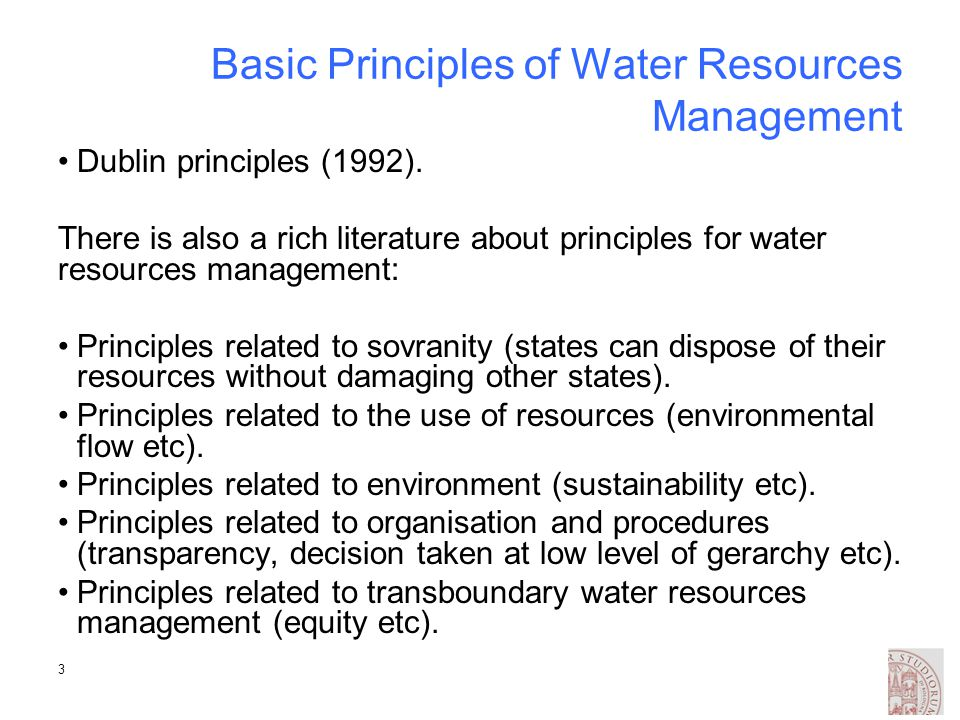 3 Basic Principles of Water Resources Management Dublin principles (1992). There is also a rich literature about principles for water resources manage
