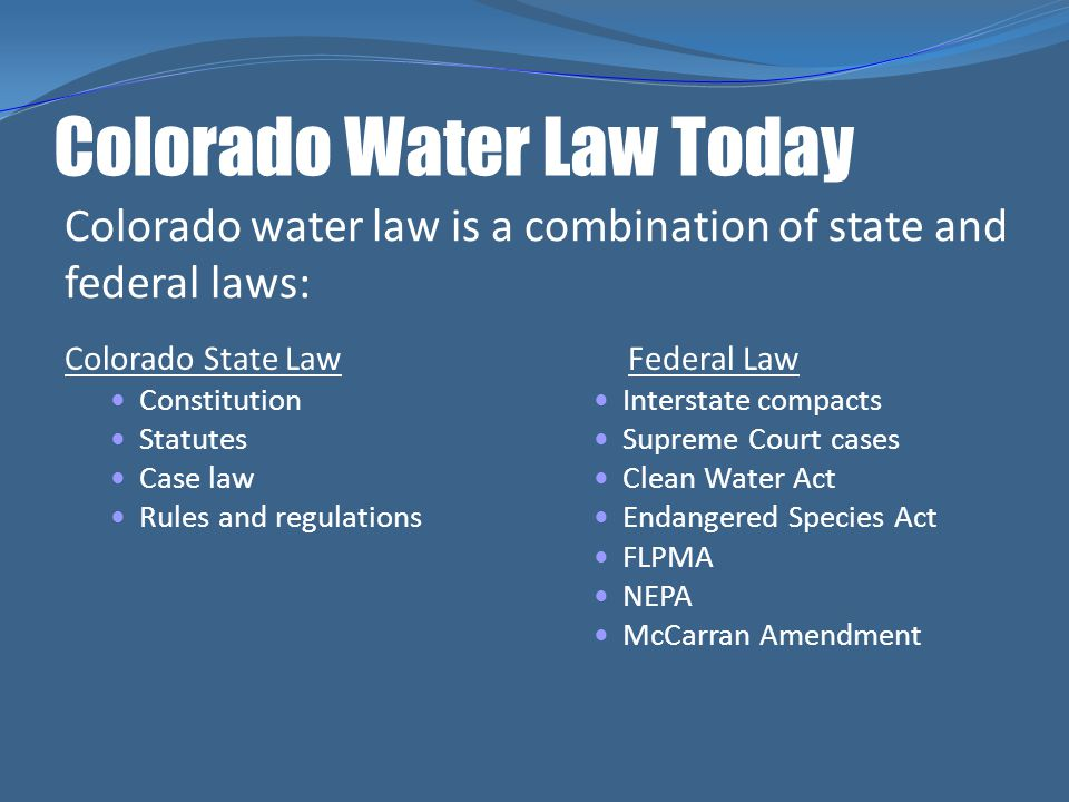 Colorado Water Law Today Colorado State Law Constitution Statutes Case law Rules and regulations Federal Law Interstate compacts Supreme Court cases C