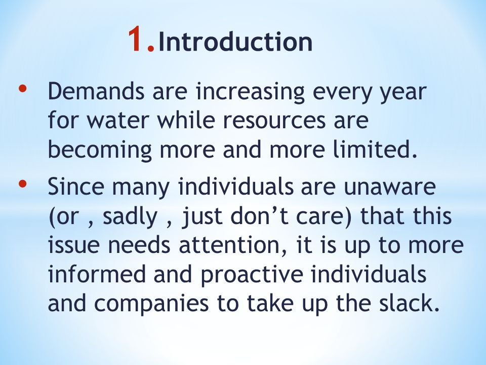 1. Introduction Demands are increasing every year for water while resources are becoming more and more limited. Since many individuals are unaware (or