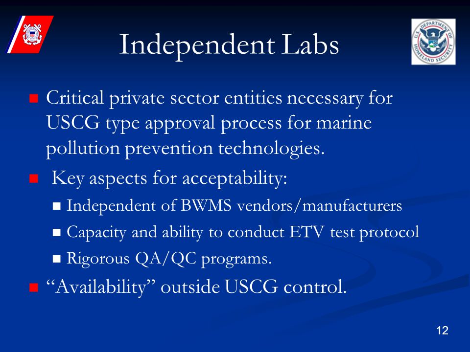 12 Independent Labs Critical private sector entities necessary for USCG type approval process for marine pollution prevention technologies.