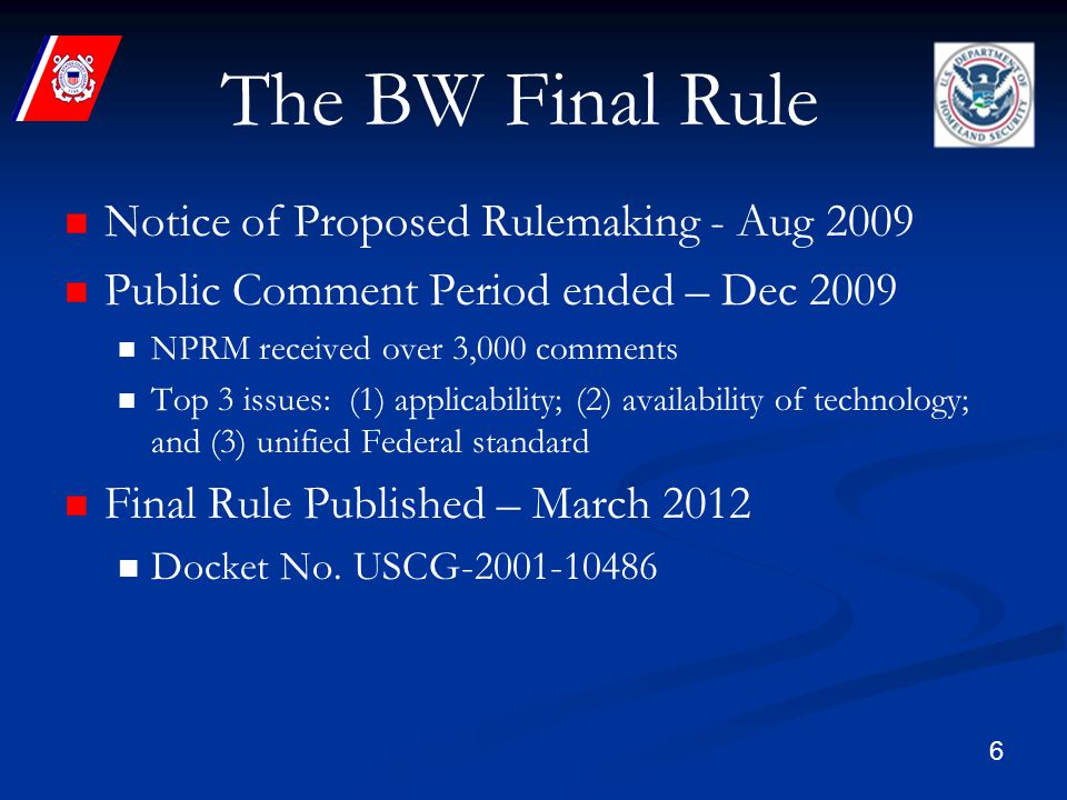 6 The BW Final Rule Notice of Proposed Rulemaking - Aug 2009 Public Comment Period ended – Dec 2009 NPRM received over 3,000 comments Top 3 issues: (1) applicability; (2) availability of technology; and (3) unified Federal standard Final Rule Published – March 2012 Docket No.