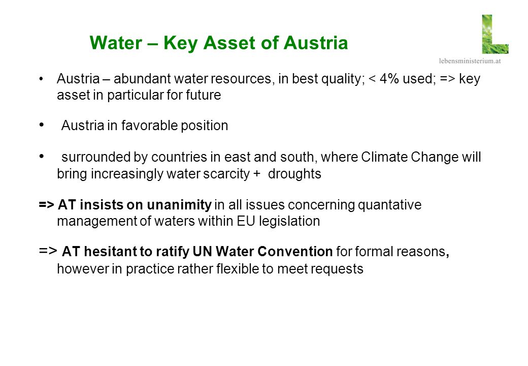 Water – Key Asset of Austria Austria – abundant water resources, in best quality; key asset in particular for future Austria in favorable position sur