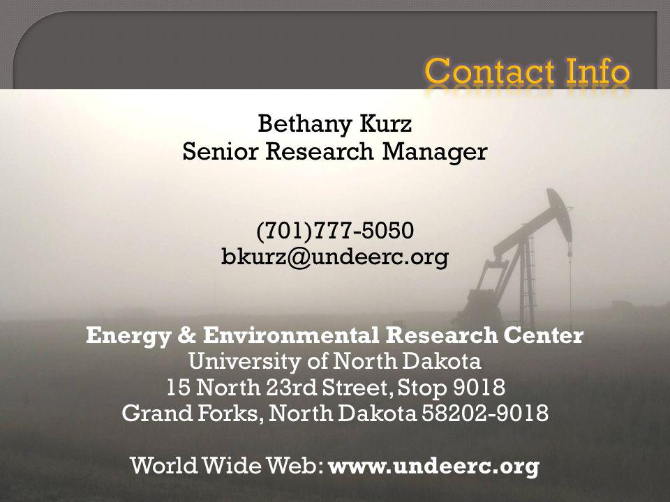 Bethany Kurz Senior Research Manager (701)777-5050 bkurz@undeerc.org Energy & Environmental Research Center University of North Dakota 15 North 23rd Street, Stop 9018 Grand Forks, North Dakota 58202-9018 World Wide Web: www.undeerc.org