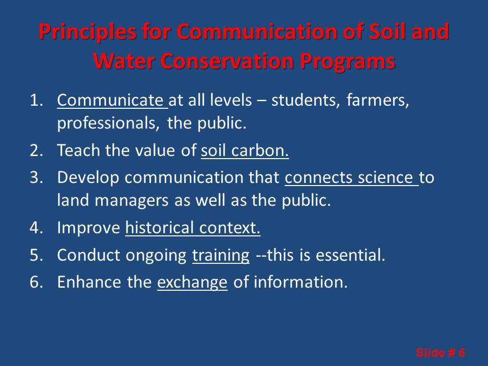 Principles for Communication of Soil and Water Conservation Programs 1.Communicate at all levels – students, farmers, professionals, the public.